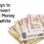 10 ways to Convert Black Money to White