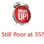 Wake up call – If you are still poor at 35!