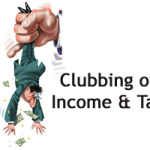Clubbing Income and Income Tax – Practical Cases