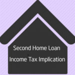 Second Home Loan Tax Implication and Benefit