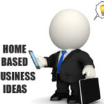 30 Home Based Business Ideas for 2019