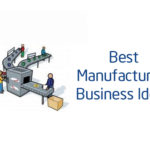 30 Best Manufacturing Business Ideas